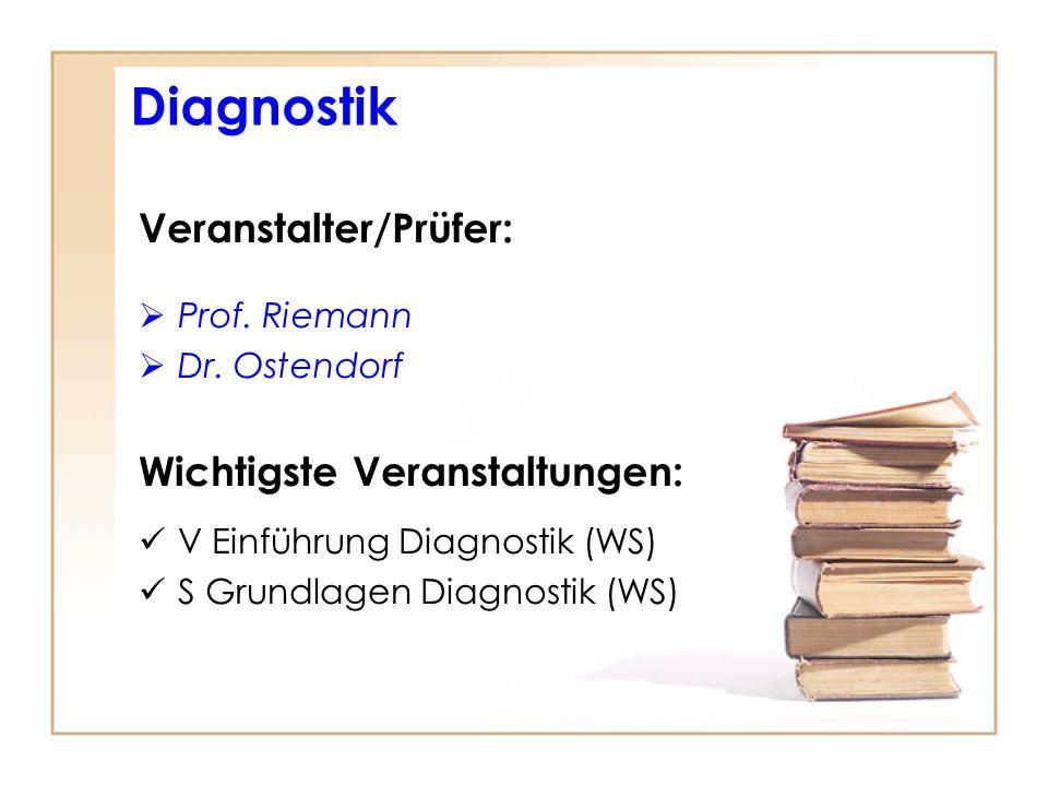 Veranstalter/Prüfer: Prof. Riemann Dr. Ostendorf Wichtigste Veranstaltungen: V Einführung Diagnostik (WS) S Grundlagen Diagnostik (WS) Diagnostik