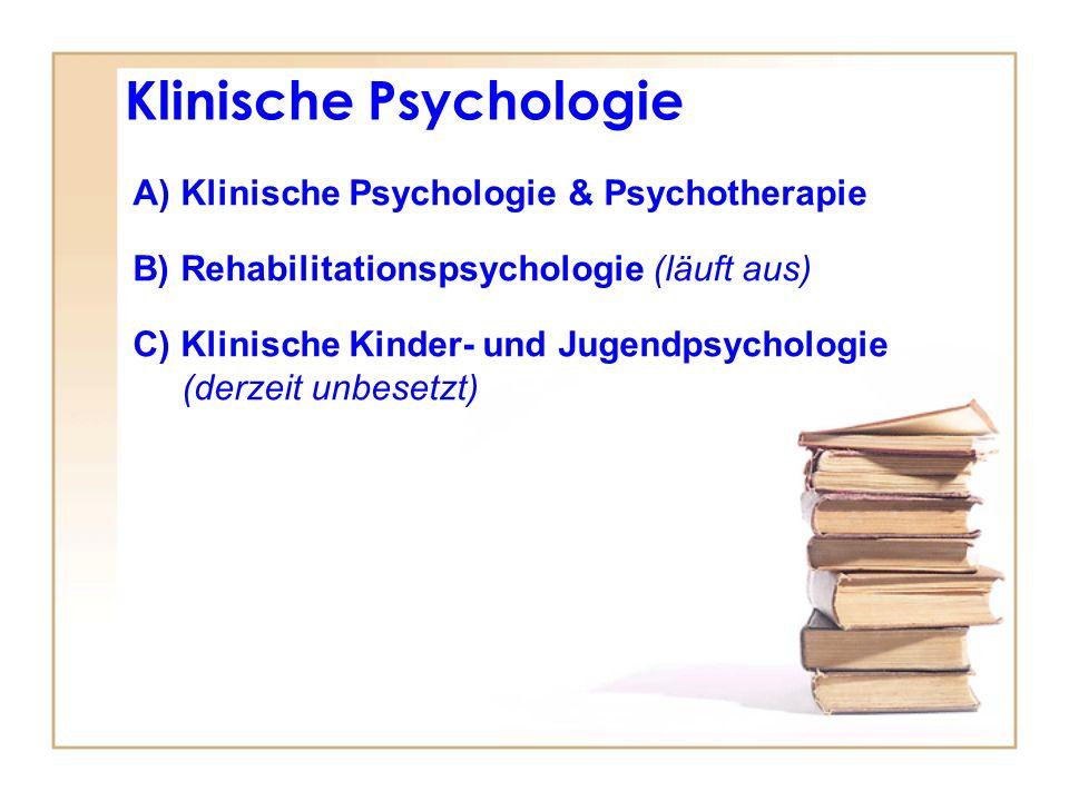 Klinische Psychologie A) Klinische Psychologie & Psychotherapie B) Rehabilitationspsychologie (läuft aus) C) Klinische Kinder- und Jugendpsychologie (