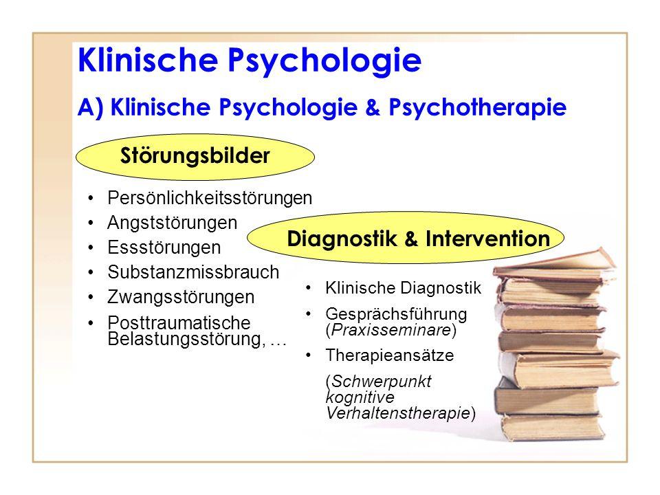 Klinische Psychologie A) Klinische Psychologie & Psychotherapie Diagnostik & Intervention Klinische Diagnostik Gesprächsführung (Praxisseminare) Thera