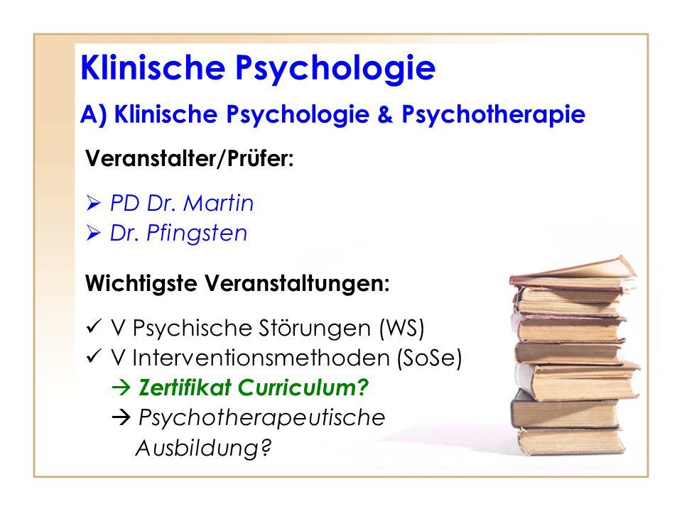 Veranstalter/Prüfer: PD Dr. Martin Dr. Pfingsten Wichtigste Veranstaltungen: V Psychische Störungen (WS) V Interventionsmethoden (SoSe) Zertifikat Cur