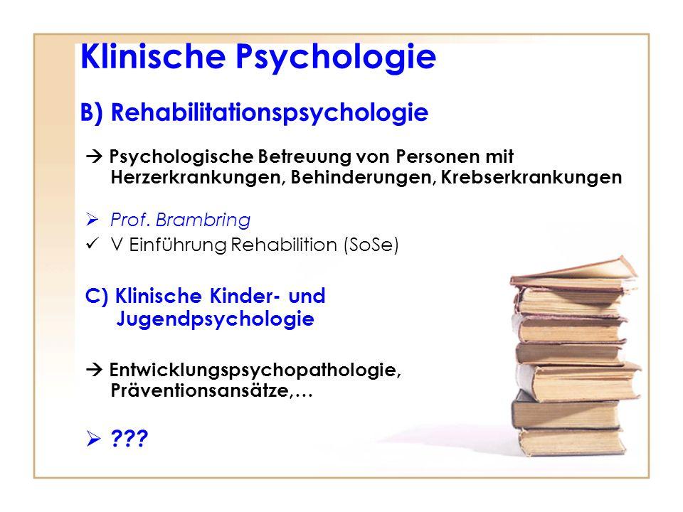 Psychologische Betreuung von Personen mit Herzerkrankungen, Behinderungen, Krebserkrankungen Prof. Brambring V Einführung Rehabilition (SoSe) C) Klini