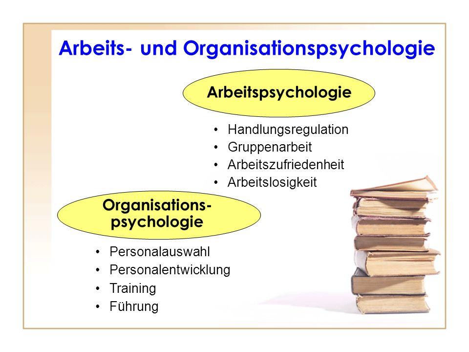 Handlungsregulation Gruppenarbeit Arbeitszufriedenheit Arbeitslosigkeit Personalauswahl Personalentwicklung Training Führung Arbeits- und Organisation