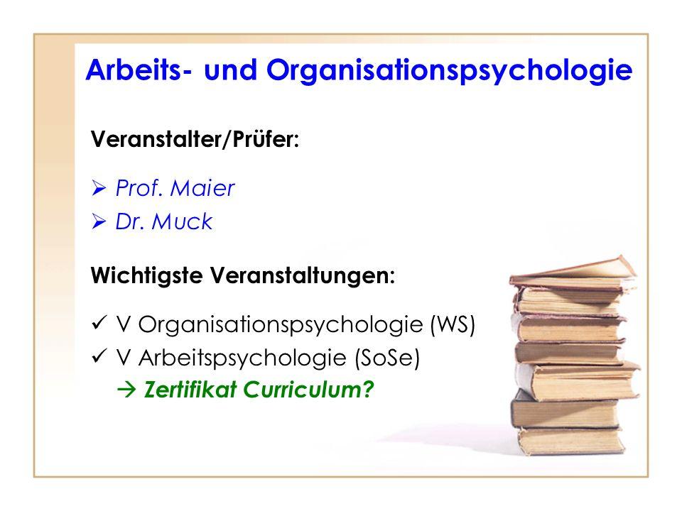 Veranstalter/Prüfer: Prof. Maier Dr. Muck Wichtigste Veranstaltungen: V Organisationspsychologie (WS) V Arbeitspsychologie (SoSe) Zertifikat Curriculu