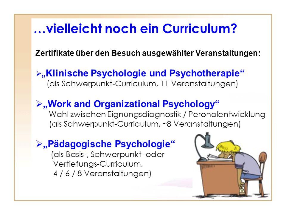 …vielleicht noch ein Curriculum? h Zertifikate über den Besuch ausgewählter Veranstaltungen: Klinische Psychologie und Psychotherapie (als Schwerpunkt