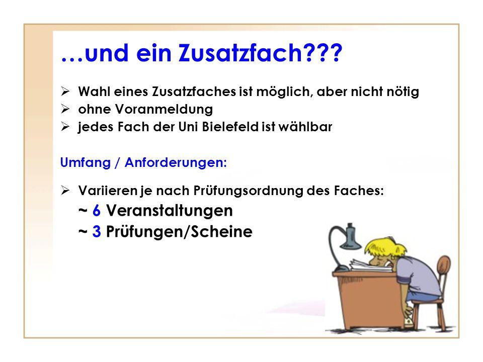 …und ein Zusatzfach??? k h Wahl eines Zusatzfaches ist möglich, aber nicht nötig ohne Voranmeldung jedes Fach der Uni Bielefeld ist wählbar Umfang / A