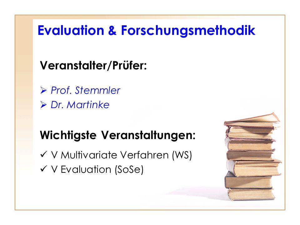 Evaluation & Forschungsmethodik Veranstalter/Prüfer: Prof. Stemmler Dr. Martinke Wichtigste Veranstaltungen: V Multivariate Verfahren (WS) V Evaluatio