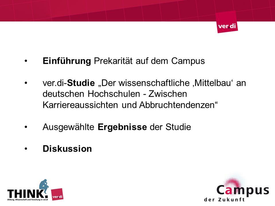 Einführung Prekarität auf dem Campus ver.di-Studie Der wissenschaftliche Mittelbau an deutschen Hochschulen - Zwischen Karriereaussichten und Abbrucht