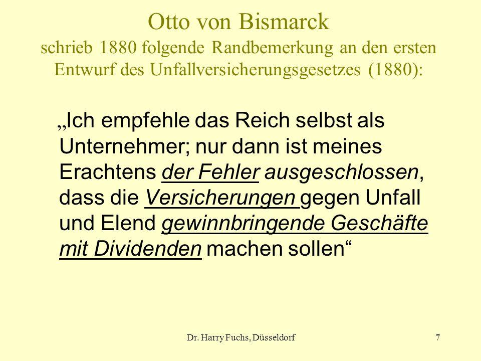 Dr. Harry Fuchs, Düsseldorf7 Otto von Bismarck schrieb 1880 folgende Randbemerkung an den ersten Entwurf des Unfallversicherungsgesetzes (1880): Ich e