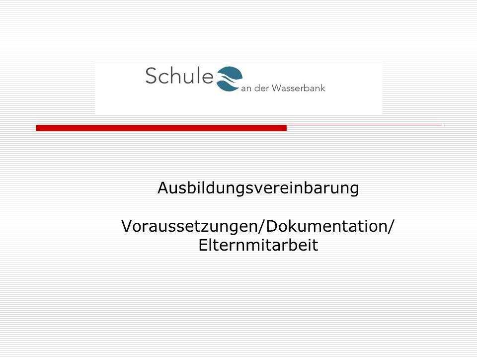 Ausbildungsvereinbarung Voraussetzungen/Dokumentation/ Elternmitarbeit