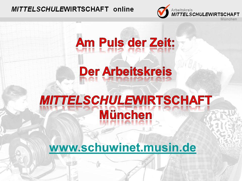 Arbeitskreis MITTELSCHULEWIRTSCHAFT München MITTELSCHULEWIRTSCHAFT online www.schuwinet.musin.de