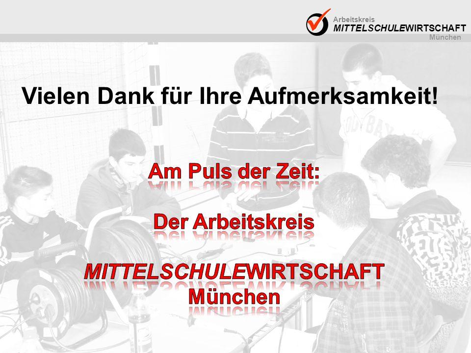 Arbeitskreis MITTELSCHULEWIRTSCHAFT München Vielen Dank für Ihre Aufmerksamkeit!