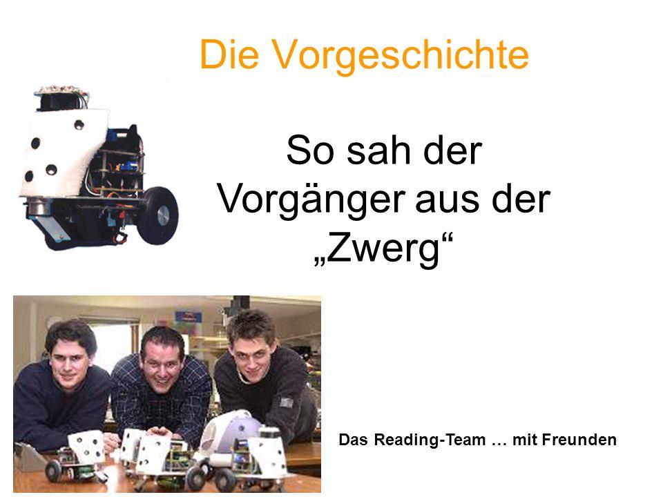 Die Vorgeschichte So sah der Vorgänger aus der Zwerg Das Reading-Team … mit Freunden