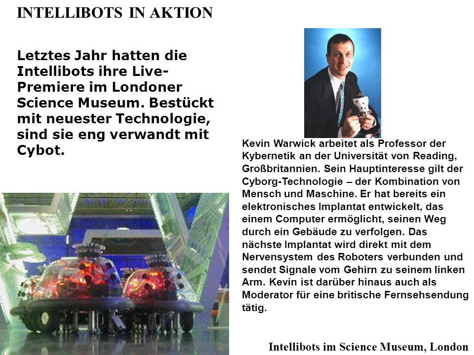 INTELLIBOTS IN AKTION Letztes Jahr hatten die Intellibots ihre Live- Premiere im Londoner Science Museum.