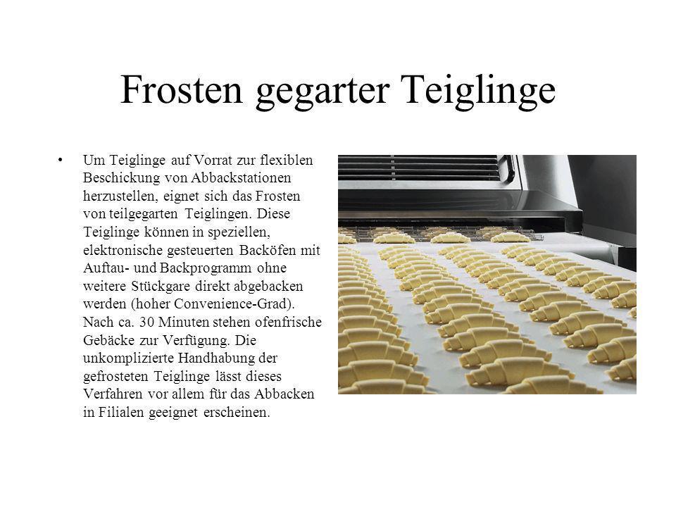 Frosten gegarter Teiglinge Um Teiglinge auf Vorrat zur flexiblen Beschickung von Abbackstationen herzustellen, eignet sich das Frosten von teilgegarte