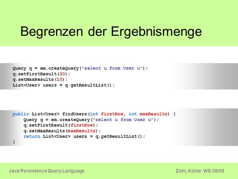 Zühl, Kühle WS 08/09Java Persistence Query Language Begrenzen der Ergebnismenge Query q = em.createQuery(