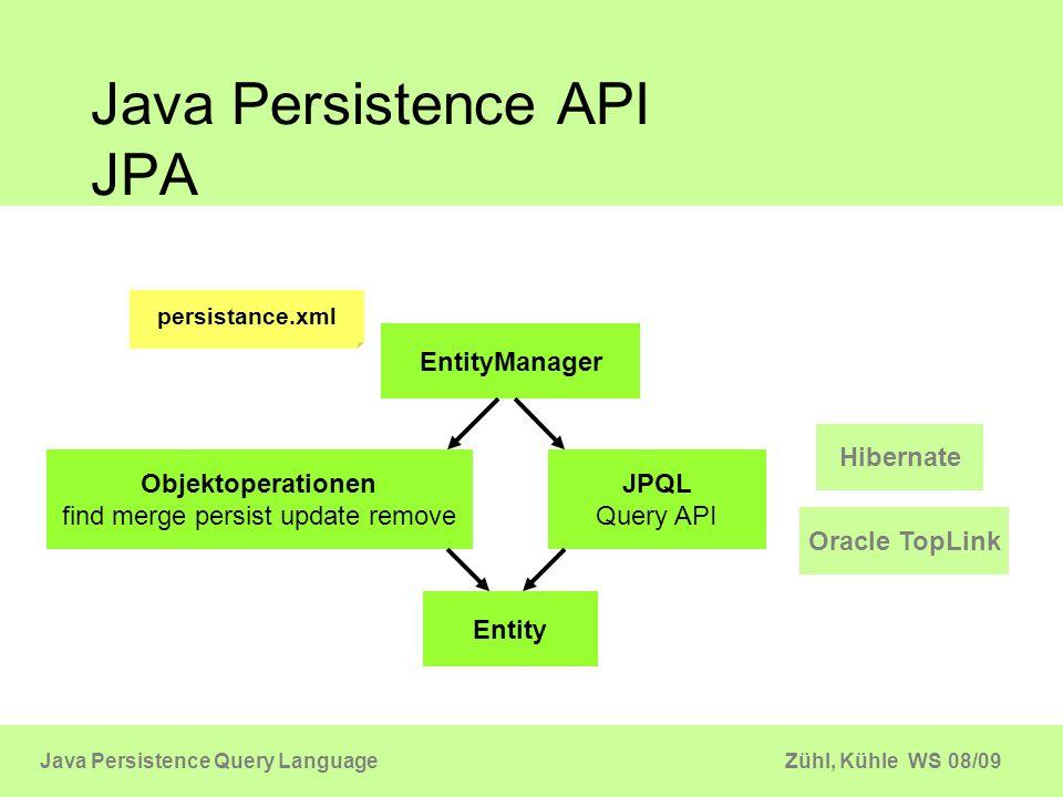Zühl, Kühle WS 08/09Java Persistence Query Language JPQL Syntax Erweitert um Objektorientierte Befehle is empty, is null, not … select u from User u Query SQL Syntaxkriterien werden genutzt and or = ( ) select u.name from User u where (u.age > 18 and u.age <= 65) or u.age = 83