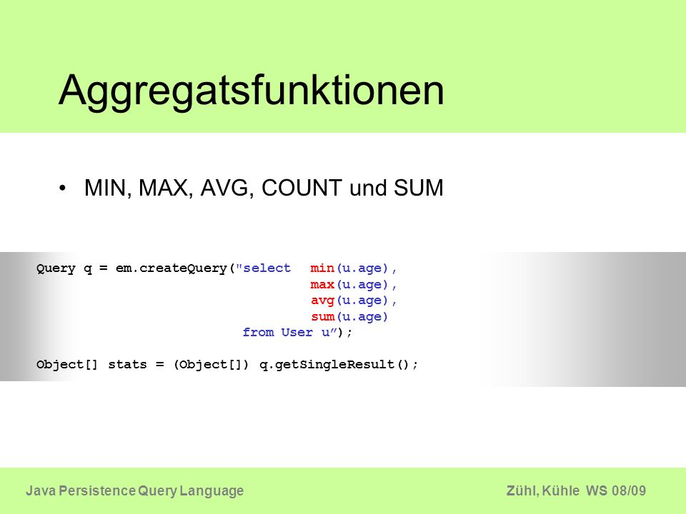 Zühl, Kühle WS 08/09Java Persistence Query Language Polimorphische Queries FiatOpelRenault Auto Query q = em.createQuery (select a from Auto a where a.price autoList = q.getResultList();