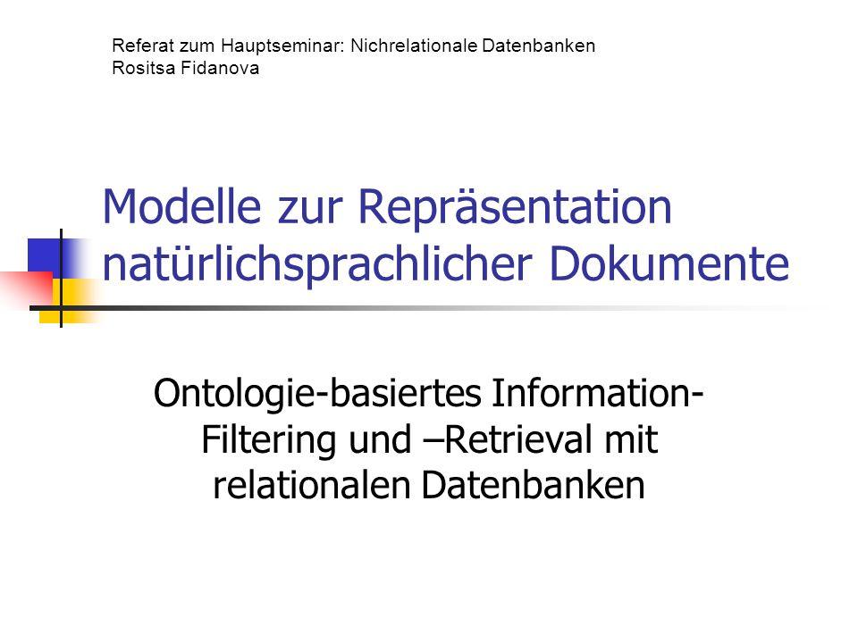 Modelle zur Repräsentation natürlichsprachlicher Dokumente Ontologie-basiertes Information- Filtering und –Retrieval mit relationalen Datenbanken Refe