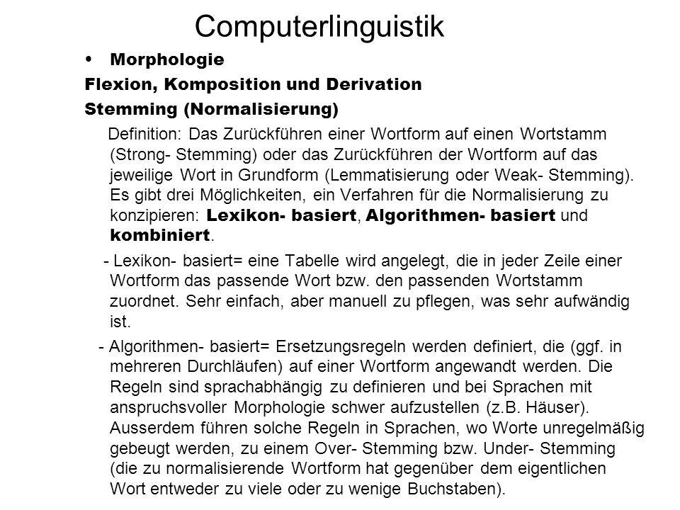 Computerlinguistik Morphologie Flexion, Komposition und Derivation Stemming (Normalisierung) Definition: Das Zurückführen einer Wortform auf einen Wor