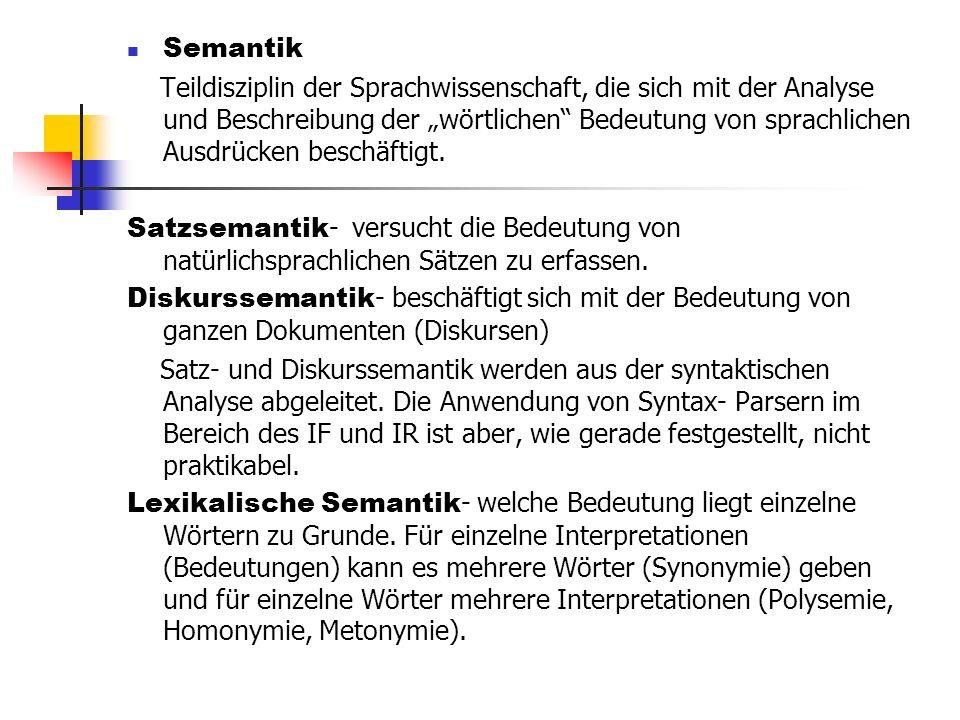 Semantik Teildisziplin der Sprachwissenschaft, die sich mit der Analyse und Beschreibung der wörtlichen Bedeutung von sprachlichen Ausdrücken beschäft