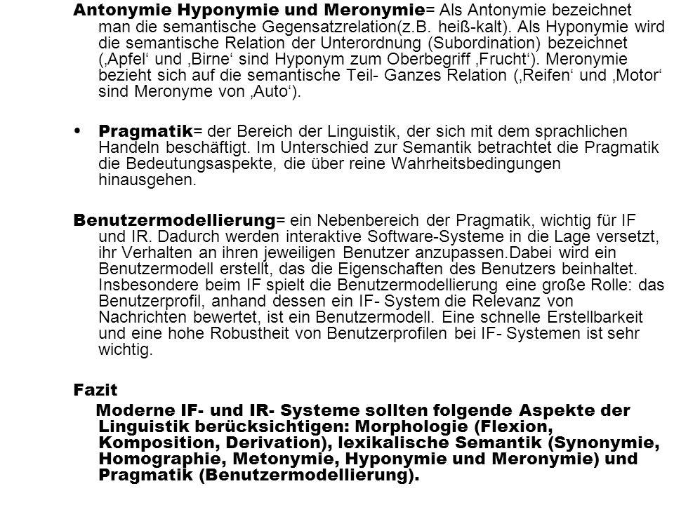 Antonymie Hyponymie und Meronymie = Als Antonymie bezeichnet man die semantische Gegensatzrelation(z.B. heiß-kalt). Als Hyponymie wird die semantische