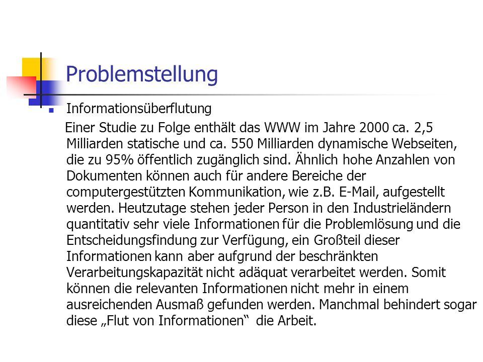 Problemstellung Informationsüberflutung Einer Studie zu Folge enthält das WWW im Jahre 2000 ca. 2,5 Milliarden statische und ca. 550 Milliarden dynami