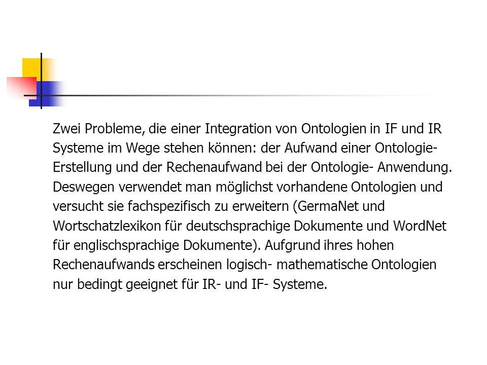 Zwei Probleme, die einer Integration von Ontologien in IF und IR Systeme im Wege stehen können: der Aufwand einer Ontologie- Erstellung und der Rechen
