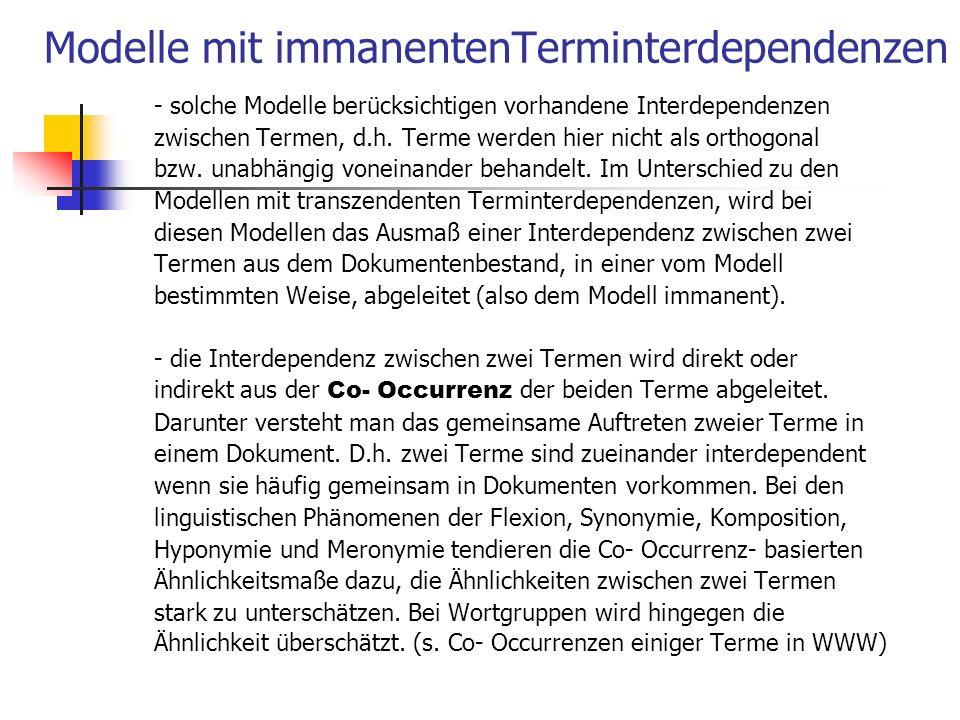 Modelle mit immanentenTerminterdependenzen - solche Modelle berücksichtigen vorhandene Interdependenzen zwischen Termen, d.h. Terme werden hier nicht