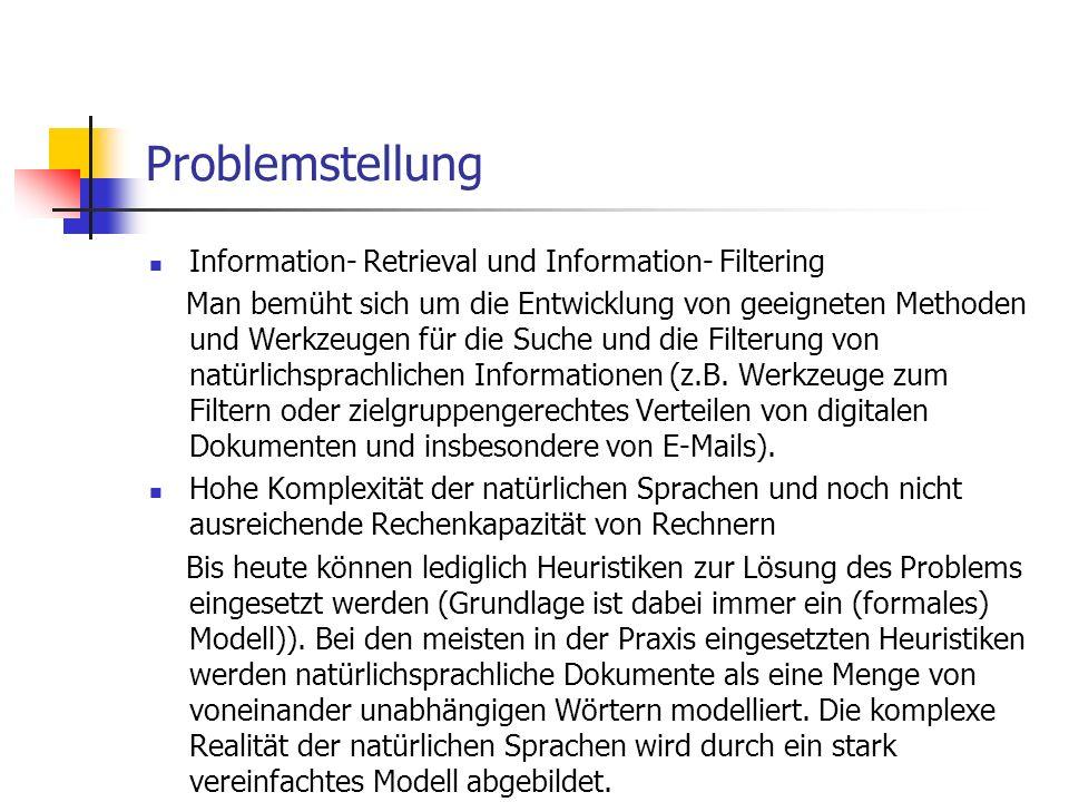 Problemstellung Information- Retrieval und Information- Filtering Man bemüht sich um die Entwicklung von geeigneten Methoden und Werkzeugen für die Su