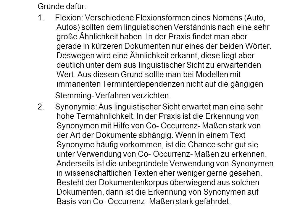 Gründe dafür: 1. Flexion: Verschiedene Flexionsformen eines Nomens (Auto, Autos) sollten dem linguistischen Verständnis nach eine sehr große Ähnlichke