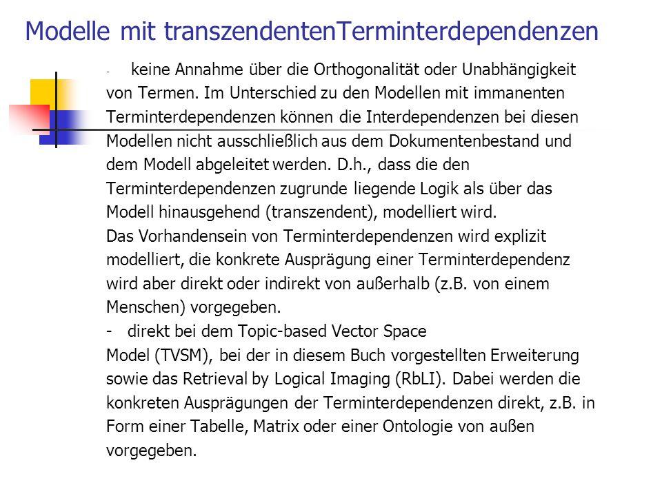 Modelle mit transzendentenTerminterdependenzen - keine Annahme über die Orthogonalität oder Unabhängigkeit von Termen. Im Unterschied zu den Modellen