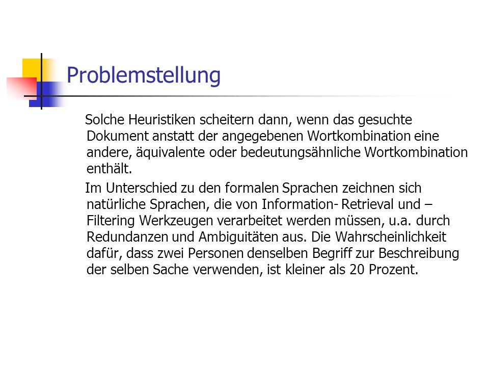 Problemstellung Solche Heuristiken scheitern dann, wenn das gesuchte Dokument anstatt der angegebenen Wortkombination eine andere, äquivalente oder be