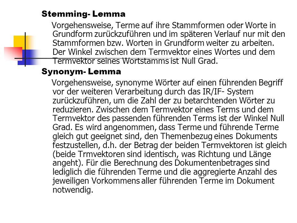 Stemming- Lemma Vorgehensweise, Terme auf ihre Stammformen oder Worte in Grundform zurückzuführen und im späteren Verlauf nur mit den Stammformen bzw.