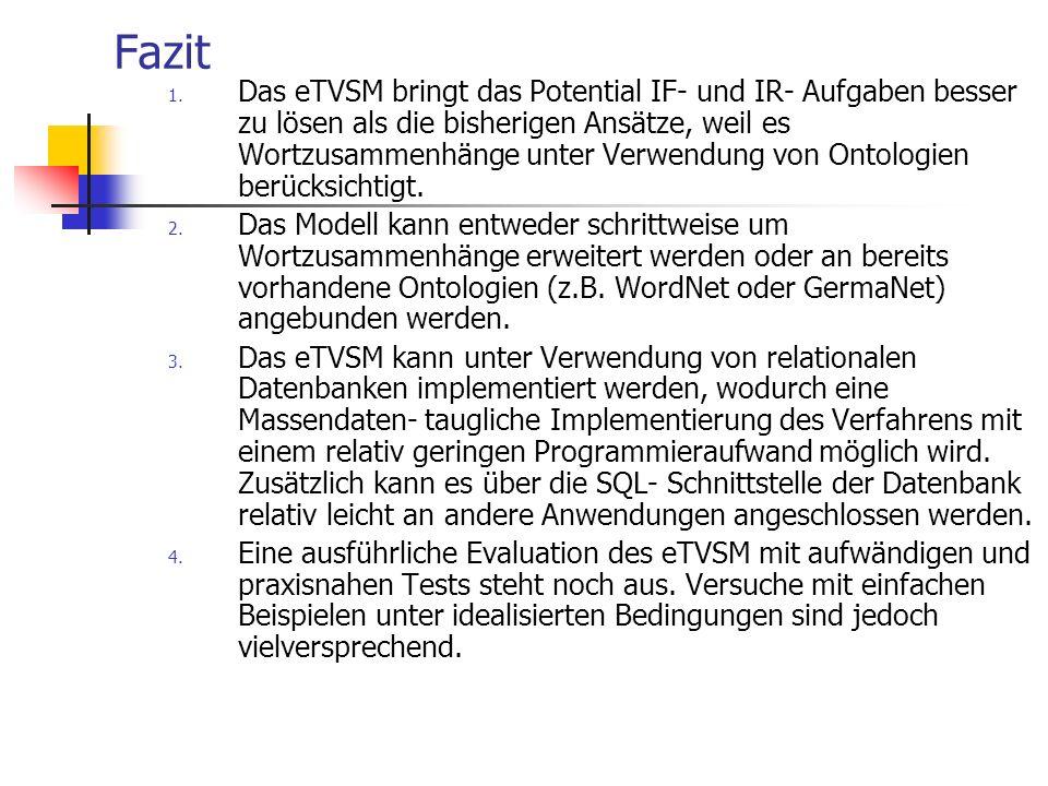 Fazit 1. Das eTVSM bringt das Potential IF- und IR- Aufgaben besser zu lösen als die bisherigen Ansätze, weil es Wortzusammenhänge unter Verwendung vo
