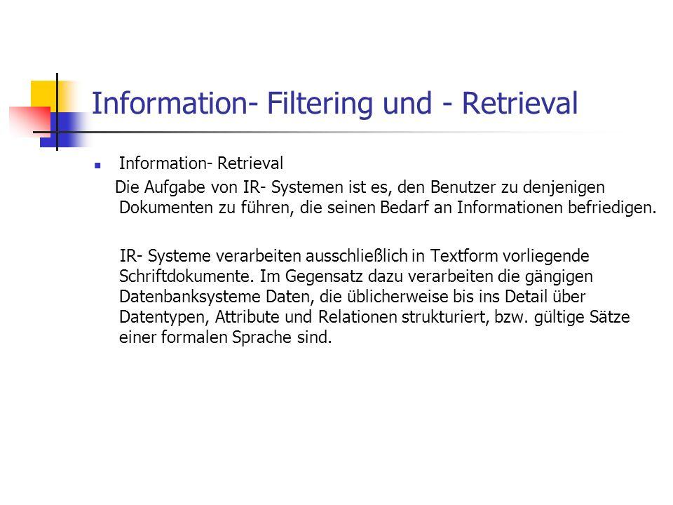 Information- Filtering und - Retrieval Information- Retrieval Die Aufgabe von IR- Systemen ist es, den Benutzer zu denjenigen Dokumenten zu führen, di