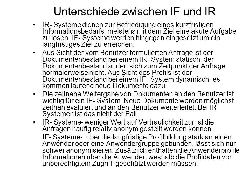 Unterschiede zwischen IF und IR IR- Systeme dienen zur Befriedigung eines kurzfristigen Informationsbedarfs, meistens mit dem Ziel eine akute Aufgabe
