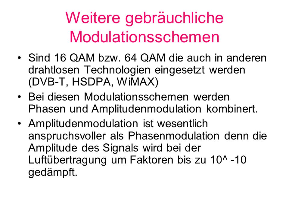 Weitere gebräuchliche Modulationsschemen Sind 16 QAM bzw. 64 QAM die auch in anderen drahtlosen Technologien eingesetzt werden (DVB-T, HSDPA, WiMAX) B