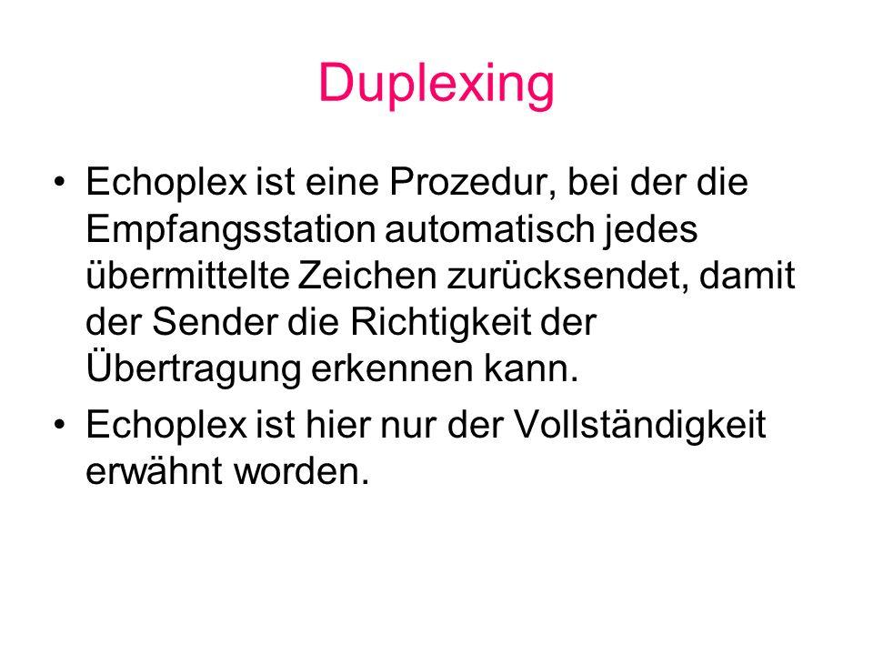 Duplexing Echoplex ist eine Prozedur, bei der die Empfangsstation automatisch jedes übermittelte Zeichen zurücksendet, damit der Sender die Richtigkei