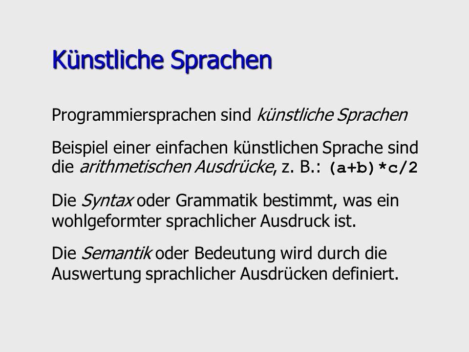 Künstliche Sprachen Programmiersprachen sind künstliche Sprachen Beispiel einer einfachen arithmetischen Ausdrücke: (a+b)*c/2 Beispiel einer einfachen