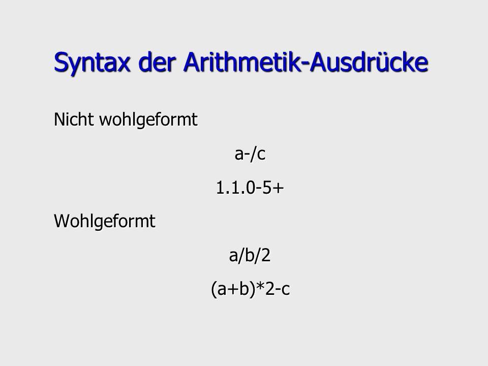 Syntax der Arithmetik-Ausdrücke Nicht wohlgeformt a-/c1.1.0-5+Wohlgeformta/b/2(a+b)*2-c