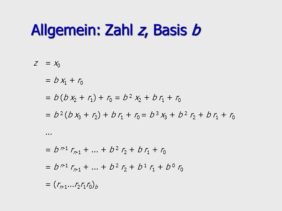 Allgemein: Zahl z, Basis b z= x0x0x0x0 = b x1 x1 x1 x1 + r0r0r0r0 = b (b (b (b (b x2 x2 x2 x2 + r 1 ) r 1 ) + r0 r0 r0 r0 = b 2 x2 x2 x2 x2 + b r1 r1