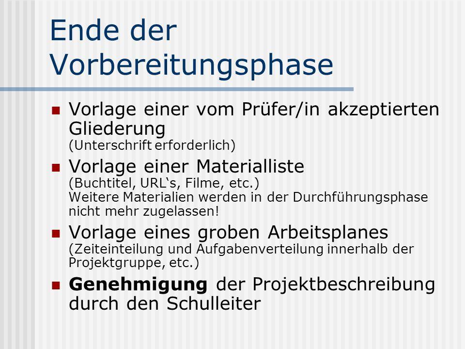 Ende der Vorbereitungsphase Vorlage einer vom Prüfer/in akzeptierten Gliederung (Unterschrift erforderlich) Vorlage einer Materialliste (Buchtitel, UR