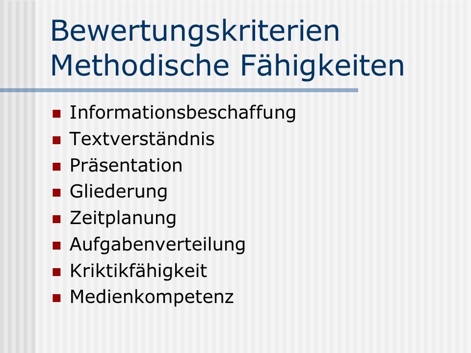 Bewertungskriterien Methodische Fähigkeiten Informationsbeschaffung Textverständnis Präsentation Gliederung Zeitplanung Aufgabenverteilung Kriktikfähi
