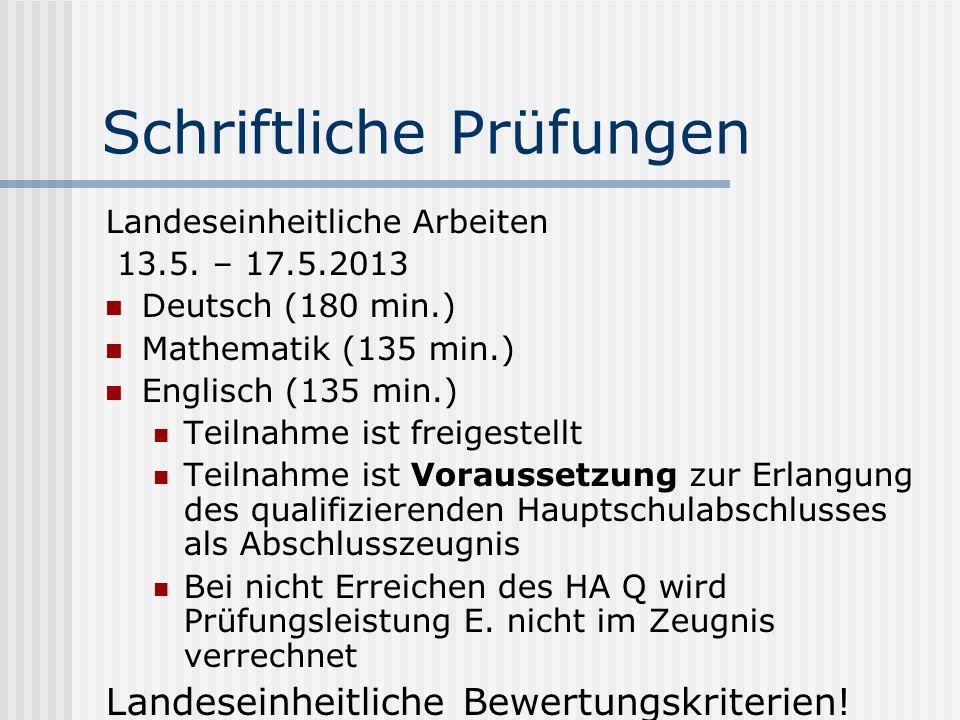 Schriftliche Prüfungen Landeseinheitliche Arbeiten 13.5. – 17.5.2013 Deutsch (180 min.) Mathematik (135 min.) Englisch (135 min.) Teilnahme ist freige