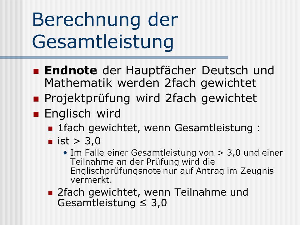 Berechnung der Gesamtleistung Endnote der Hauptfächer Deutsch und Mathematik werden 2fach gewichtet Projektprüfung wird 2fach gewichtet Englisch wird