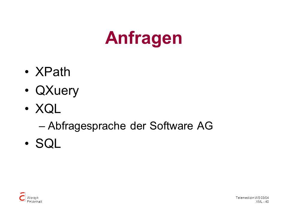 Worzyk FH Anhalt Telemedizin WS 03/04 XML - 40 Anfragen XPath QXuery XQL –Abfragesprache der Software AG SQL