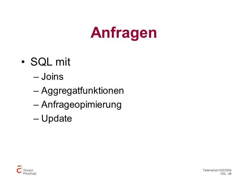 Worzyk FH Anhalt Telemedizin WS 03/04 XML - 45 Anfragen SQL mit –Joins –Aggregatfunktionen –Anfrageopimierung –Update