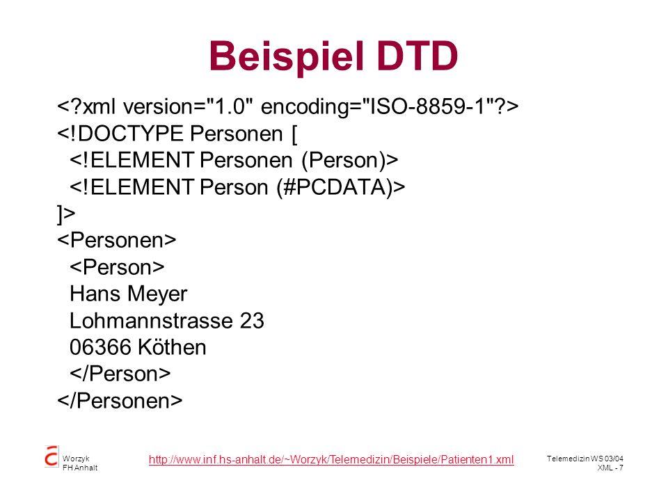 Worzyk FH Anhalt Telemedizin WS 03/04 XML - 8 Aufbau von XML-Dokumenten DTD beschreibt die Eigenschaften der Elemente Elemente werden durch ein Startzeichen eingeleitet und durch ein Endzeichen abgeschlossen.