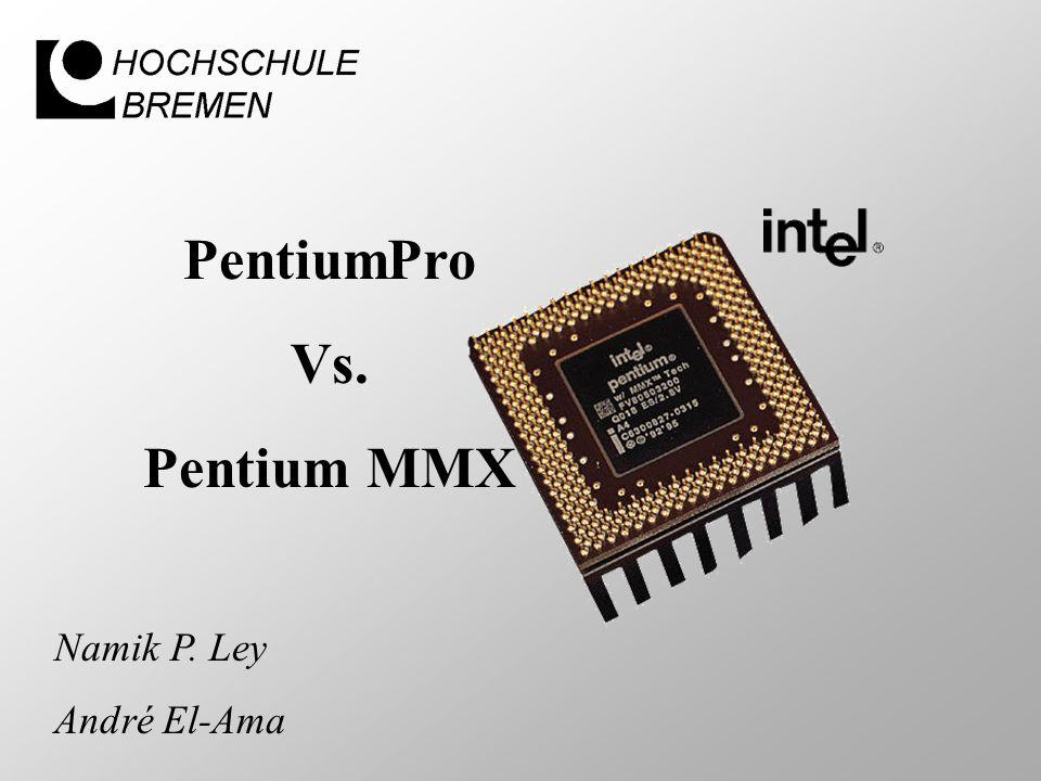 PentiumPro Vs. Pentium MMX Namik P. Ley André El-Ama