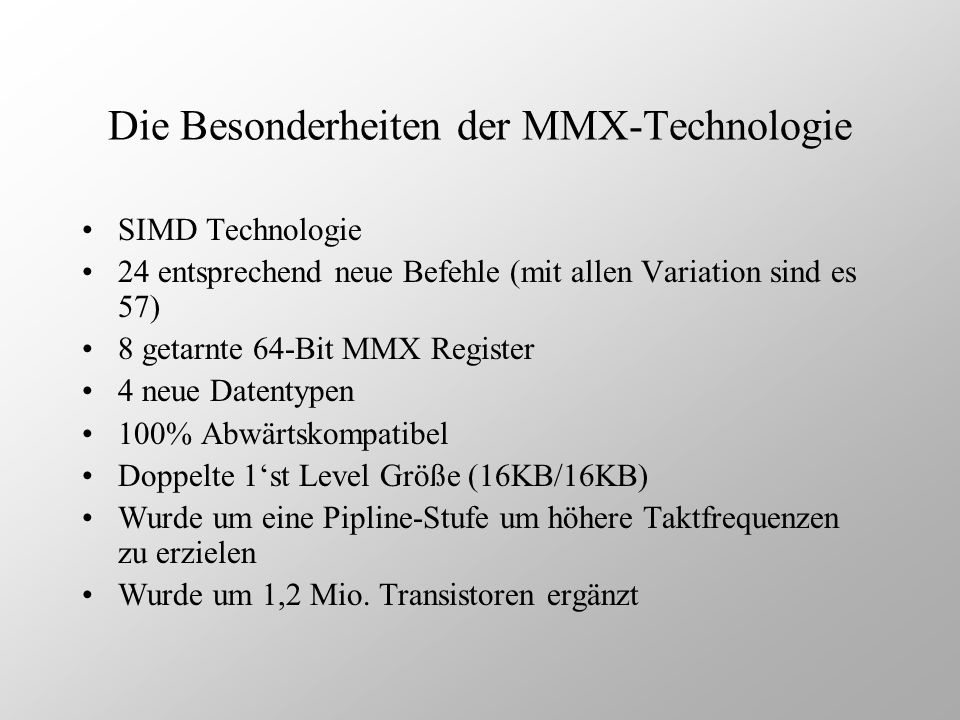 Die Besonderheiten der MMX-Technologie SIMD Technologie 24 entsprechend neue Befehle (mit allen Variation sind es 57) 8 getarnte 64-Bit MMX Register 4
